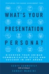 Whats Your Presentation Persona Discover Your Unique Communication Style And Succeed In Any Arena