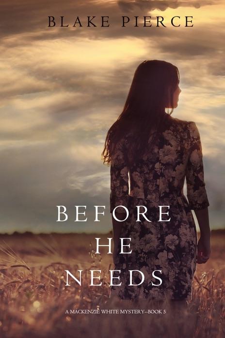 Before He Needs A Mackenzie White Mystery—Book 5 Blake Pierce Book