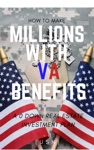 How To Make Millions With VA Benefits