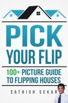 Pick Your Flip 100 Picture Guide To Flipping Houses