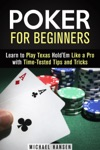 Poker For Beginners Learn To Play Texas HoldEm Like A Pro With Time-Tested Tips And Tricks