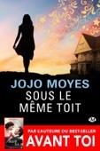 Jojo Moyes - Sous le même toit illustration