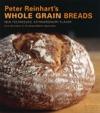 Peter Reinharts Whole Grain Breads