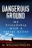 Dangerous Ground - M. William Phelps Cover Art