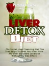 Liver Detox Diet The Secret Liver Cleansing Diet Tips That Helps To Reset Your Liver From Any Liver Disorders Condition Without Any Side Effect