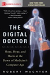 The Digital Doctor Hope Hype And Harm At The Dawn Of Medicines Computer Age