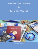 How To Use Points To Save On Travel - Anthony Ellis Cover Art