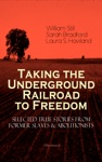 Taking The Underground Railroad To Freedom  Selected True Stories From Former Slaves  Abolitionists Illustrated