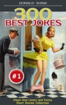 300 Best Jokes Clean One-Liners And Funny Short Stories Collection Donalds Humor Factory Book 1