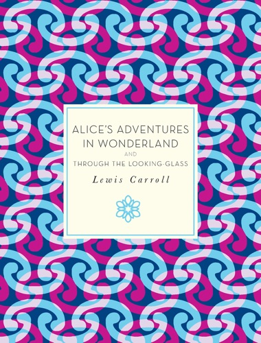 Alices Adventures in Wonderland and Through the Looking-Glass