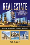Real Estate Tax Deferral Strategies Utilizing The Delaware Statutory Trust DST