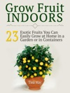 Grow Fruit Indoors 23  Exotic Fruits You Can Easily Grow At Home In A Garden Or In Containers