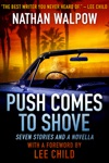 Push Comes To Shove Seven Stories And A Novella With A Foreword By Lee Child