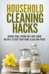 Household Cleaning Hacks Baking Soda Epsom Salt And Lemon Recipes To Keep Your Home Clean And Fresh