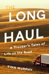 The Long Haul A Truckers Tales Of Life On The Road