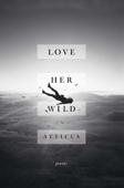 Love Her Wild - Atticus Cover Art