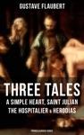 Three Tales A Simple Heart Saint Julian The Hospitalier  Herodias French Classics Series