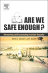 Are We Safe Enough Measuring And Assessing Aviation Security Enhanced Edition