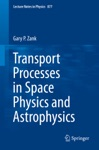 Transport Processes In Space Physics And Astrophysics