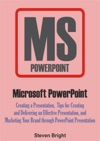 Microsoft PowerPoint Creating A Presentation Tips For Creating And Delivering An Effective Presentation And Marketing Your Brand Through PowerPoint Presentation