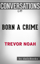 BORN A CRIME: STORIES FROM A SOUTH AFRICAN CHILDHOOD BY TREVOR NOAH: CONVERSATION STARTERS