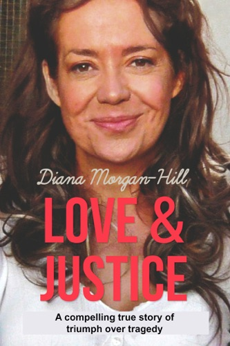 Love  Justice A Compelling True Story of Triumph Over Tragedy