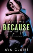Because You Love Me - Book Three