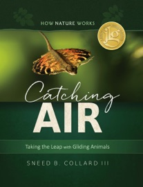 CATCHING AIR: TAKING THE LEAP WITH GLIDING ANIMALS (HOW NATURE WORKS)