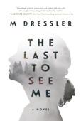 M Dressler - The Last to See Me artwork