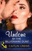 Undone By The Billionaire Duke