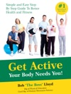 Get Active Your Body Needs You Simple And Easy Step By Step Guide To Better Health And Fitness