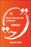 The Project Management Body Of Knowledge Handbook - Everything You Need To Know About Project Management Body Of Knowledge