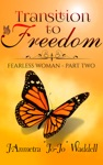 Transition To Freedom Fearless Woman - Part Two