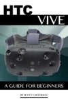 Htc Vive A Guide For Beginners