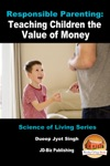 Responsible Parenting Teaching Children The Value Of Money