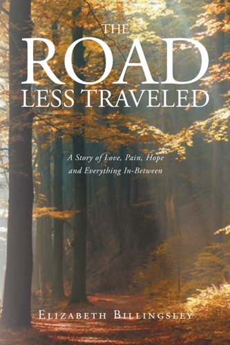The Road Less Traveled A Story of Love Pain Hope and Everything In-Between