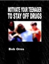 Motivate Your Teenager To Stay Off Drugs