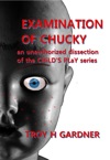 Examination Of Chucky An Unauthorized Dissection Of The Childs Play Series