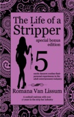 The Life of a Stripper: Special Bonus Edition. 5 Exotic Dancers Confess Their Personal Experiences in the Adult Entertainment Industry