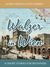 Learn German With Stories Walzer In Wien - 10 Short Stories For Beginners
