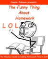 The Funny Thing About Homework The Hilarious Guide To Cutting Homework Time In Half