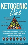 Ketogenic Diet A Healthy Beginners Guide To The Ketogenic Diet And Other Healthy Happiness