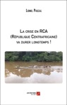La Crise En RCA Rpublique Centrafricaine Va Durer Longtemps