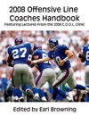 2008 Offensive Line Coaches Handbook Featuring Lectures From The 2008 COOL Clinic