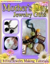 Mothers Day Jewelry Gifts 8 Free Jewelry Making Tutorials