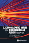 Electromagnetic Waves For Thermonuclear Fusion Research