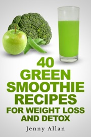 40 Green Smoothie Recipes For Weight Loss and Detox Book - Jenny Allan Book