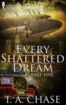 Every Shattered Dream Part Five