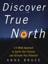 Discover True North A 4-Week Approach To Ignite Your Passion And Activate Your Potential