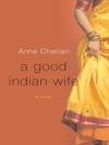 A Good Indian Wife A Novel